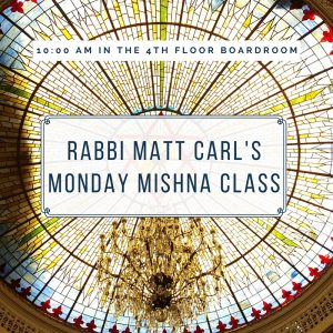 Rabbi Matt Carl's Monday Mishna Class